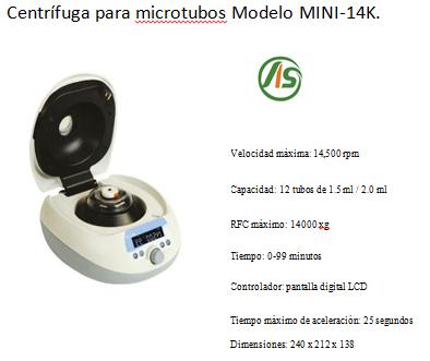 Centrífuga para microtubos. Capacidad: 12 tubos de 1.5 ml / 2.0 ml. Velocidad máxima: 14,500 rpm. Tiempo: 0-99 minutos. Controlador: pantalla digita